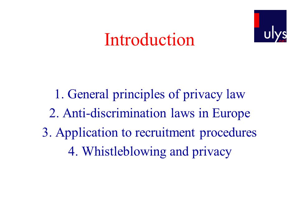 Introduction 1. General principles of privacy law 2. Anti-discrimination laws in Europe 3. Application to recruitment procedures 4. Whistleblowing and