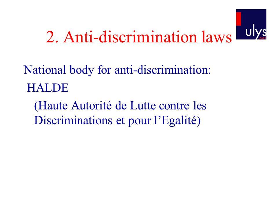 2. Anti-discrimination laws National body for anti-discrimination: HALDE (Haute Autorité de Lutte contre les Discriminations et pour l'Egalité)