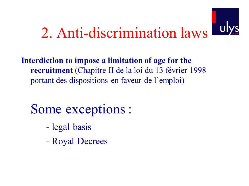 2. Anti-discrimination laws Interdiction to impose a limitation of age for the recruitment (Chapitre II de la loi du 13 février 1998 portant des dispo