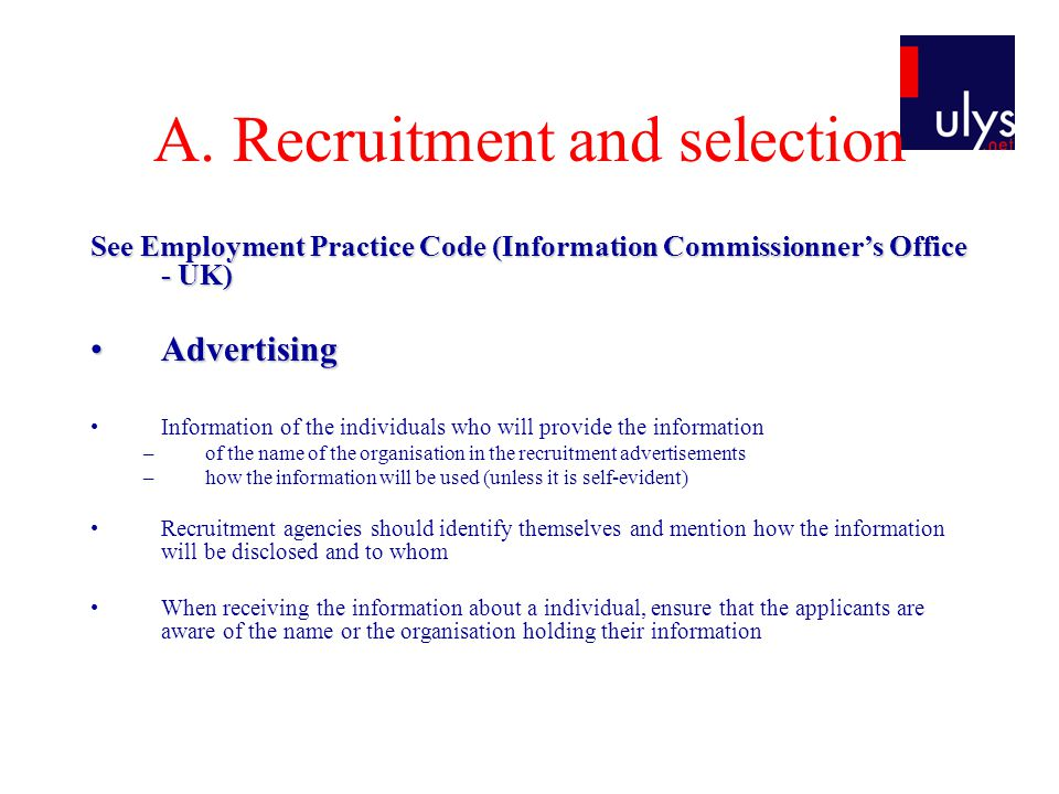 A. Recruitment and selection See Employment Practice Code (Information Commissionner's Office - UK) AdvertisingAdvertising Information of the individu