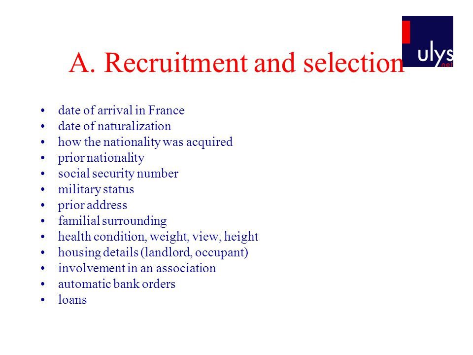 A. Recruitment and selection date of arrival in France date of naturalization how the nationality was acquired prior nationality social security numbe