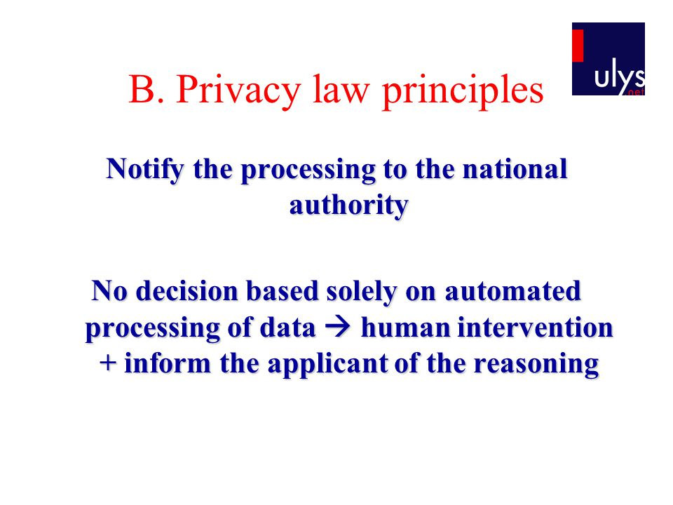 B. Privacy law principles Notify the processing to the national authority No decision based solely on automated processing of data  human interventio