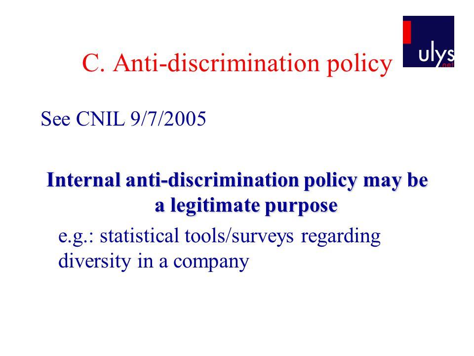 C. Anti-discrimination policy See CNIL 9/7/2005 Internal anti-discrimination policy may be a legitimate purpose e.g.: statistical tools/surveys regard
