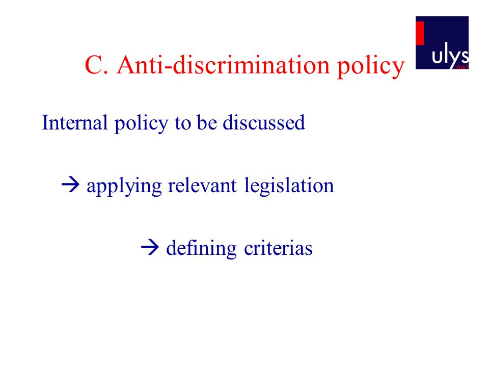 C. Anti-discrimination policy Internal policy to be discussed  applying relevant legislation  defining criterias