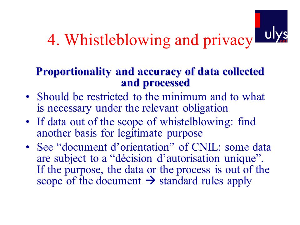 4. Whistleblowing and privacy Proportionality and accuracy of data collected and processed Should be restricted to the minimum and to what is necessar