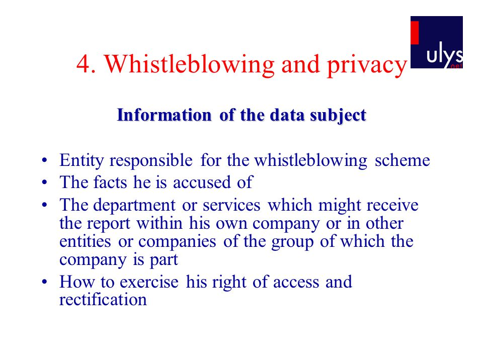 4. Whistleblowing and privacy Information of the data subject Entity responsible for the whistleblowing scheme The facts he is accused of The departme
