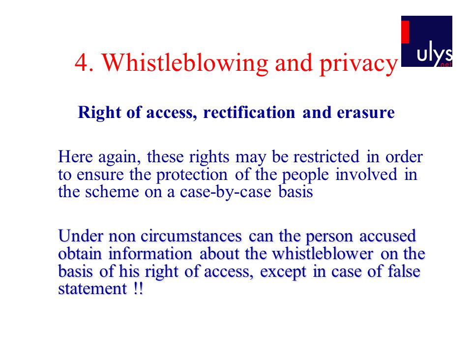 4. Whistleblowing and privacy Right of access, rectification and erasure Here again, these rights may be restricted in order to ensure the protection