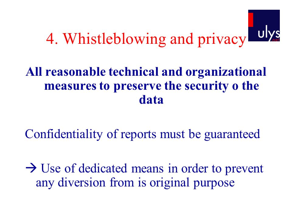 4. Whistleblowing and privacy All reasonable technical and organizational measures to preserve the security o the data Confidentiality of reports must