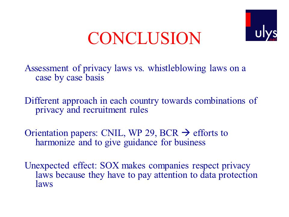 CONCLUSION Assessment of privacy laws vs. whistleblowing laws on a case by case basis Different approach in each country towards combinations of priva