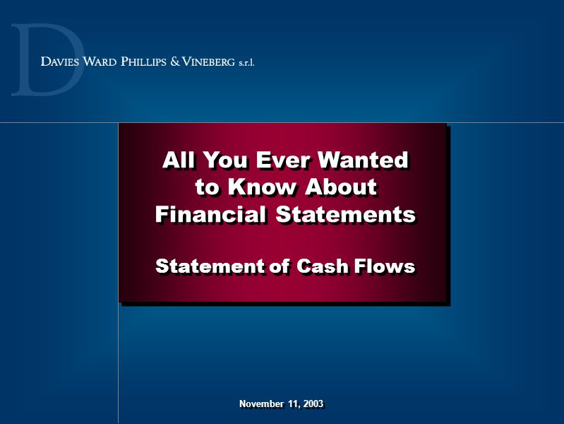 November 11, 2003 All You Ever Wanted to Know About Financial Statements Statement of Cash Flows All You Ever Wanted to Know About Financial Statement