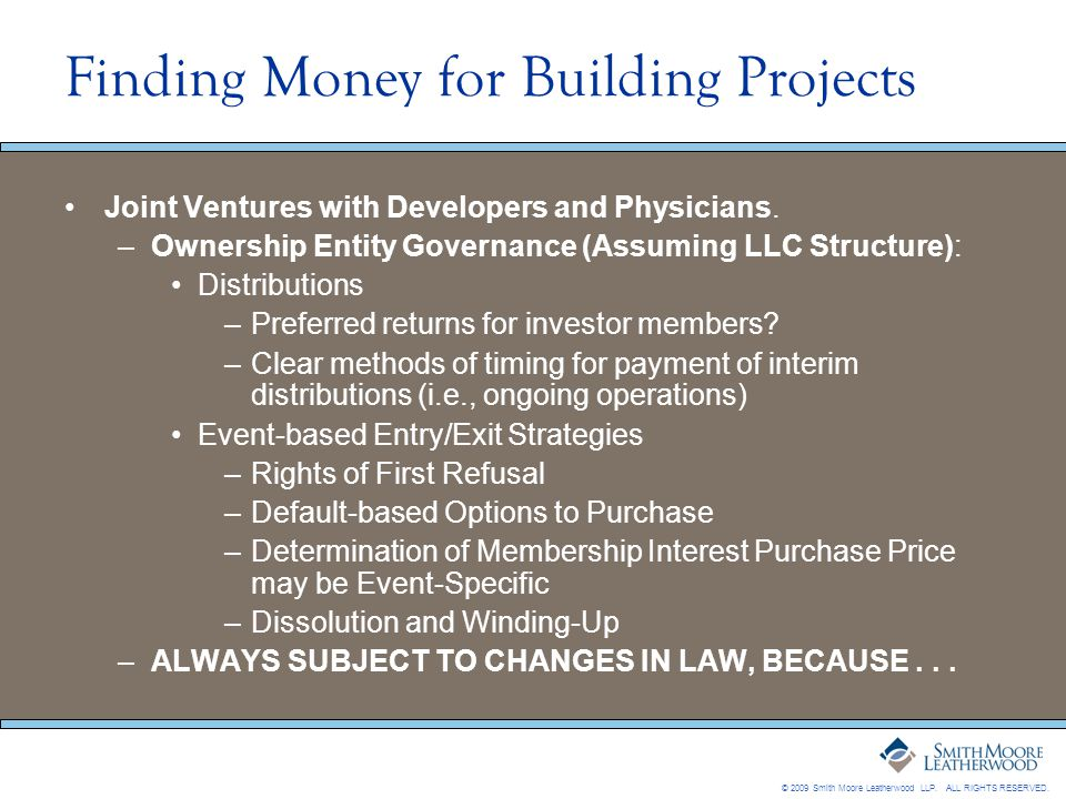 © 2009 Smith Moore Leatherwood LLP. ALL RIGHTS RESERVED. Finding Money for Building Projects Joint Ventures with Developers and Physicians. –Ownership