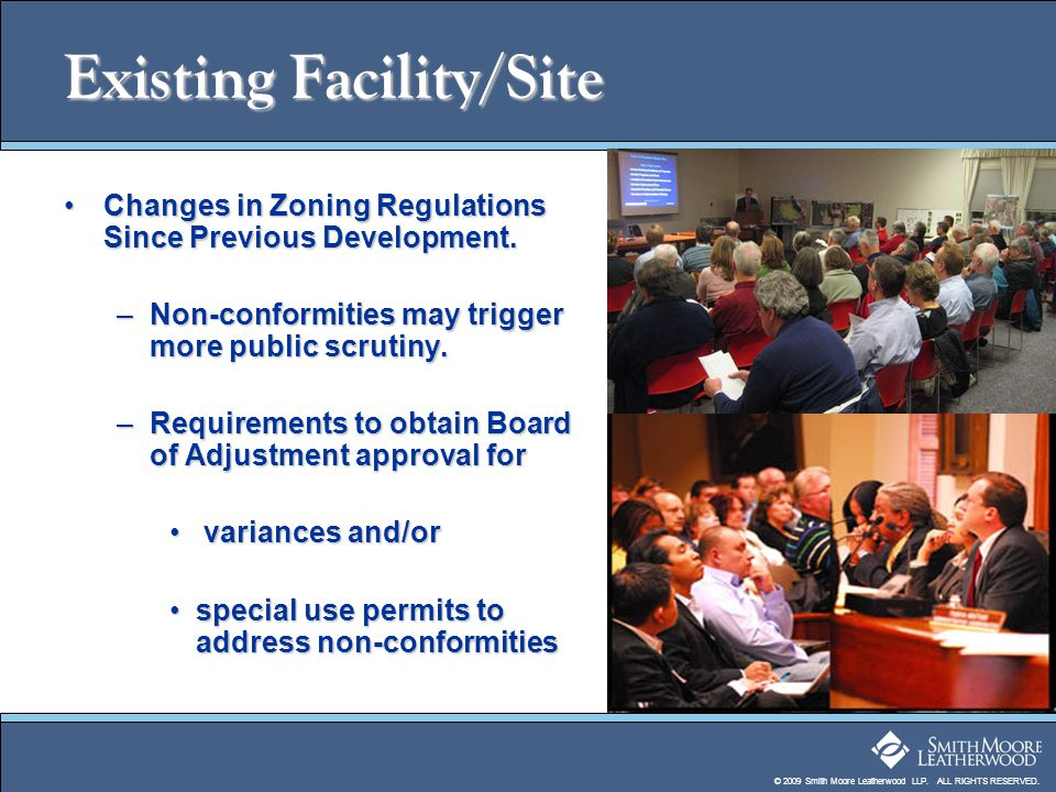© 2009 Smith Moore Leatherwood LLP. ALL RIGHTS RESERVED. Existing Facility/Site Changes in Zoning Regulations Since Previous Development.Changes in Zo