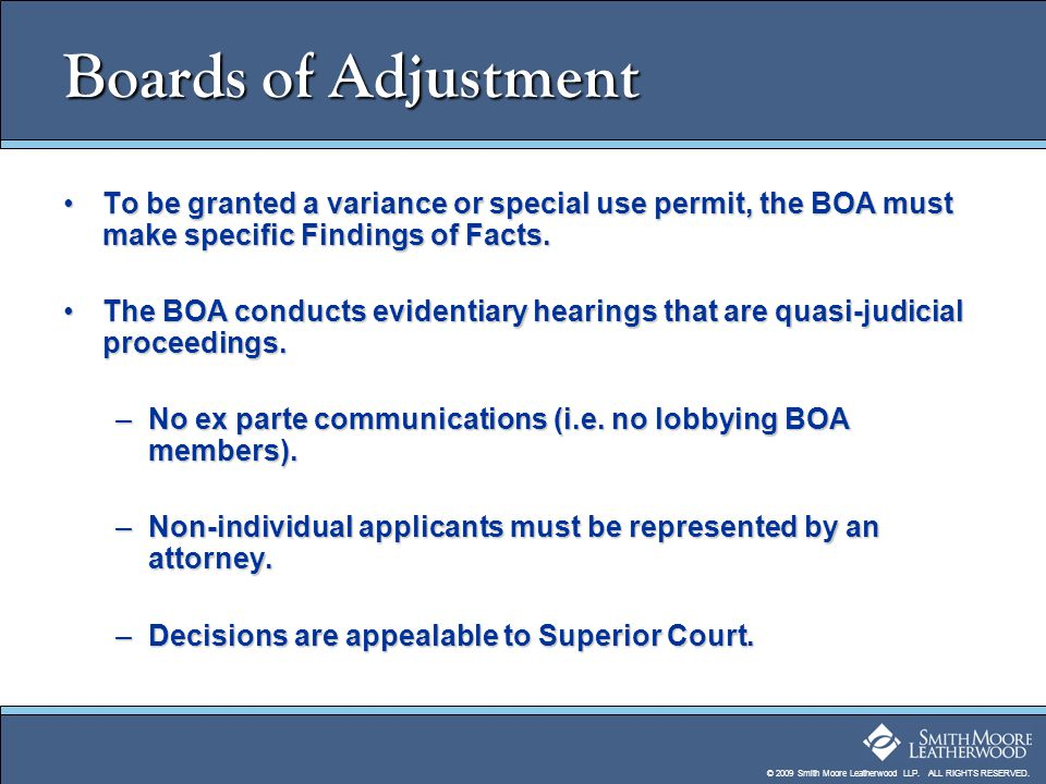 © 2009 Smith Moore Leatherwood LLP. ALL RIGHTS RESERVED. Boards of Adjustment To be granted a variance or special use permit, the BOA must make specif