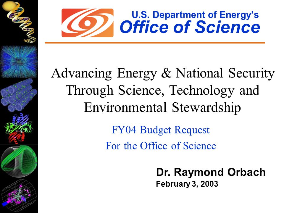 U.S.Department of Energy's Office of Science FY04 Budget Request For the Office of Science Dr.