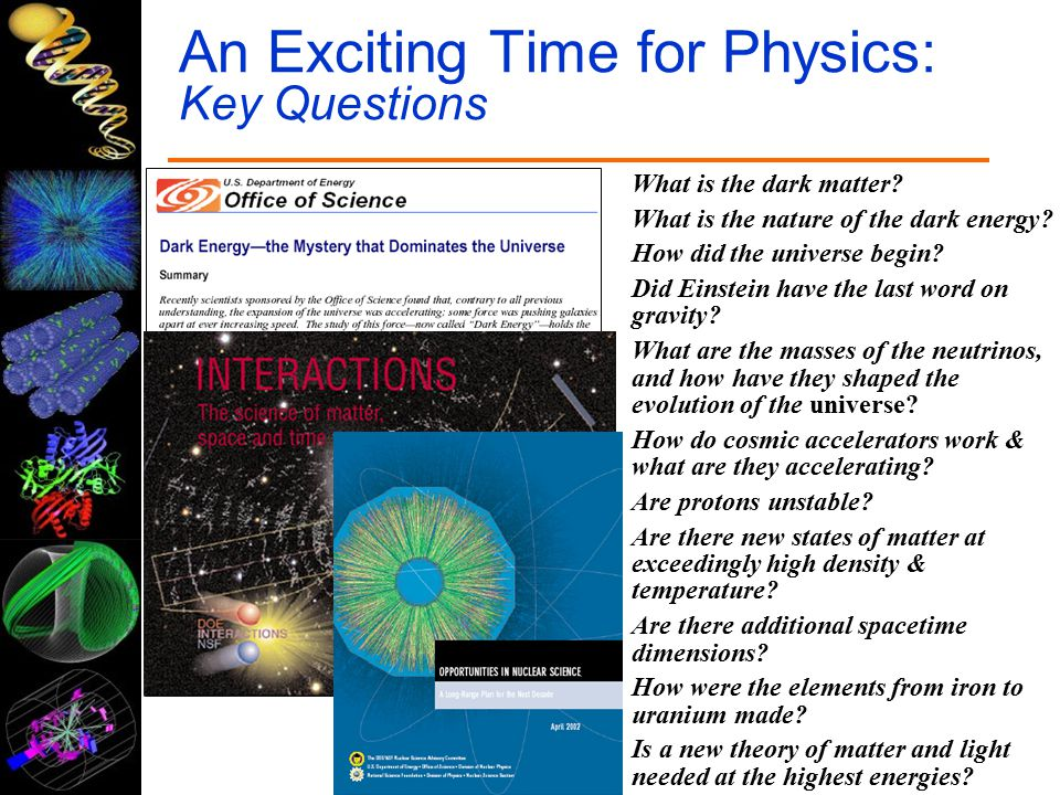 An Exciting Time for Physics: Key Questions What is the dark matter.