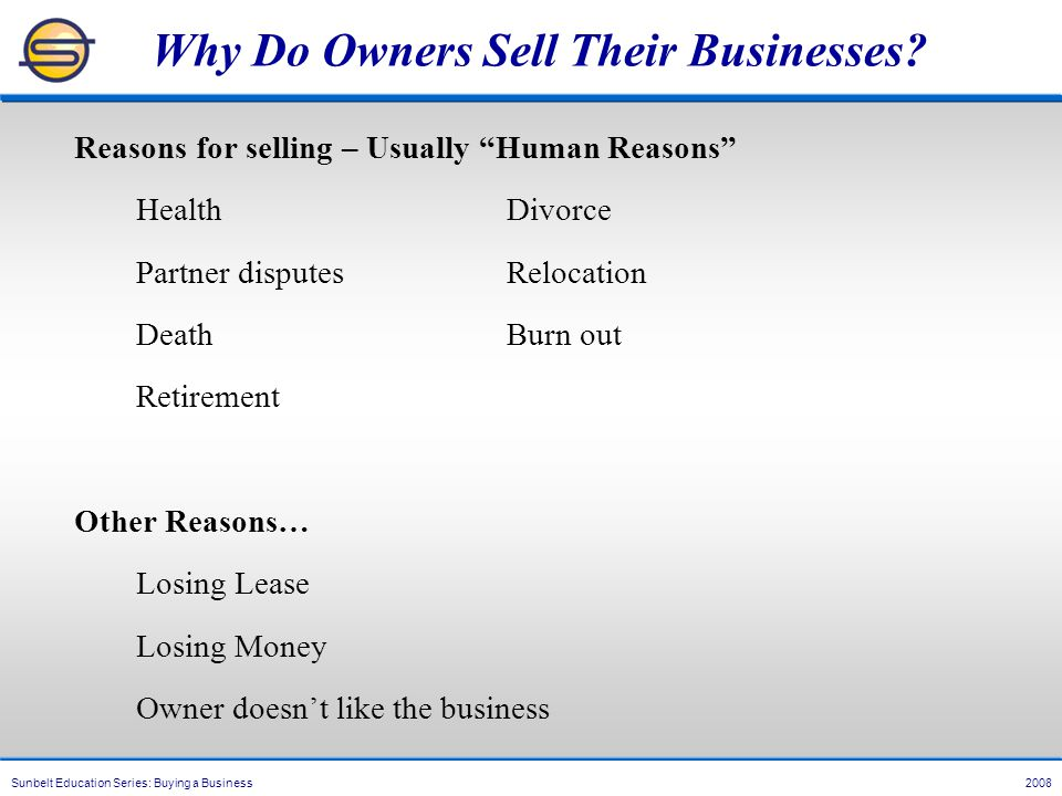Sunbelt Education Series: Buying a Business 2008 Why Do Owners Sell Their Businesses.