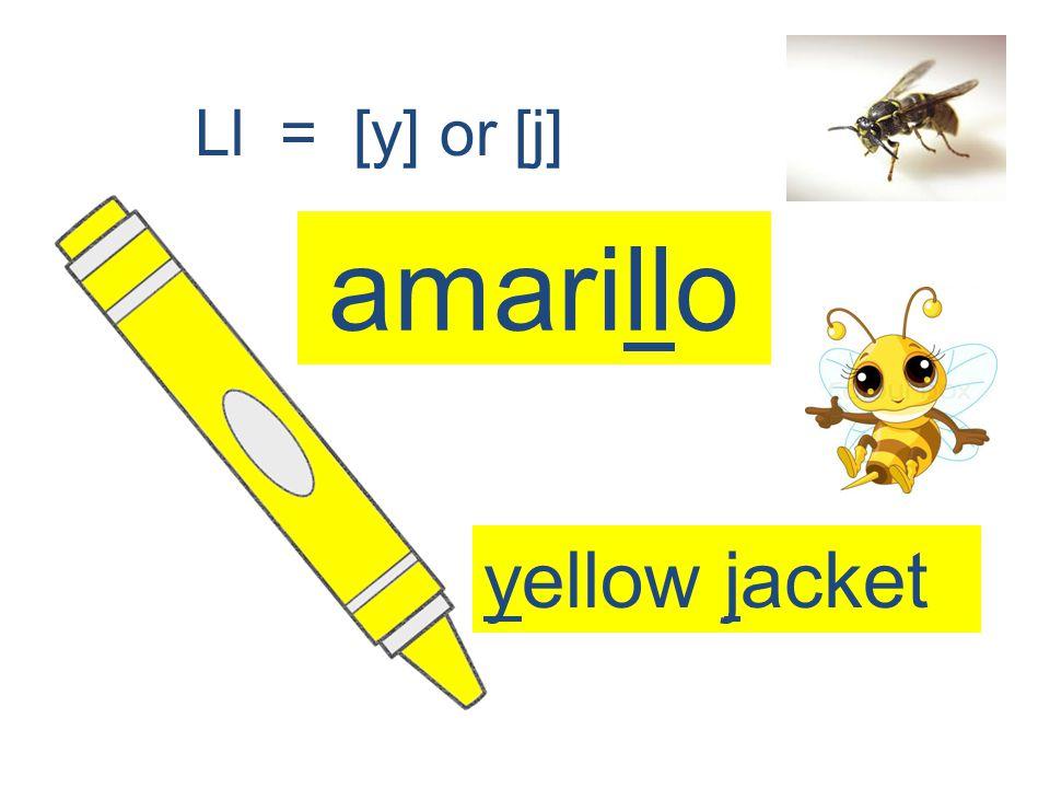 amarillo Ll = [y] or [j] yellow jacket