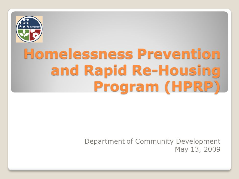 HPRP Overview Part of the American Recovery and Reinvestment Act of 2009 HUD established formula for funding allocations ($3.2 billion nationwide, $567,612 Miami Gardens) Funding Notice published on March 19, 2009 2