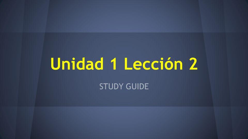 Unidad 1 Lección 2 STUDY GUIDE