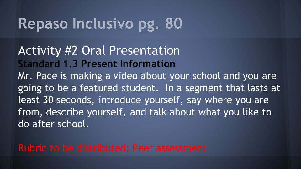 Activity #2 Oral Presentation Standard 1.3 Present Information Mr. Pace is making a video about your school and you are going to be a featured student
