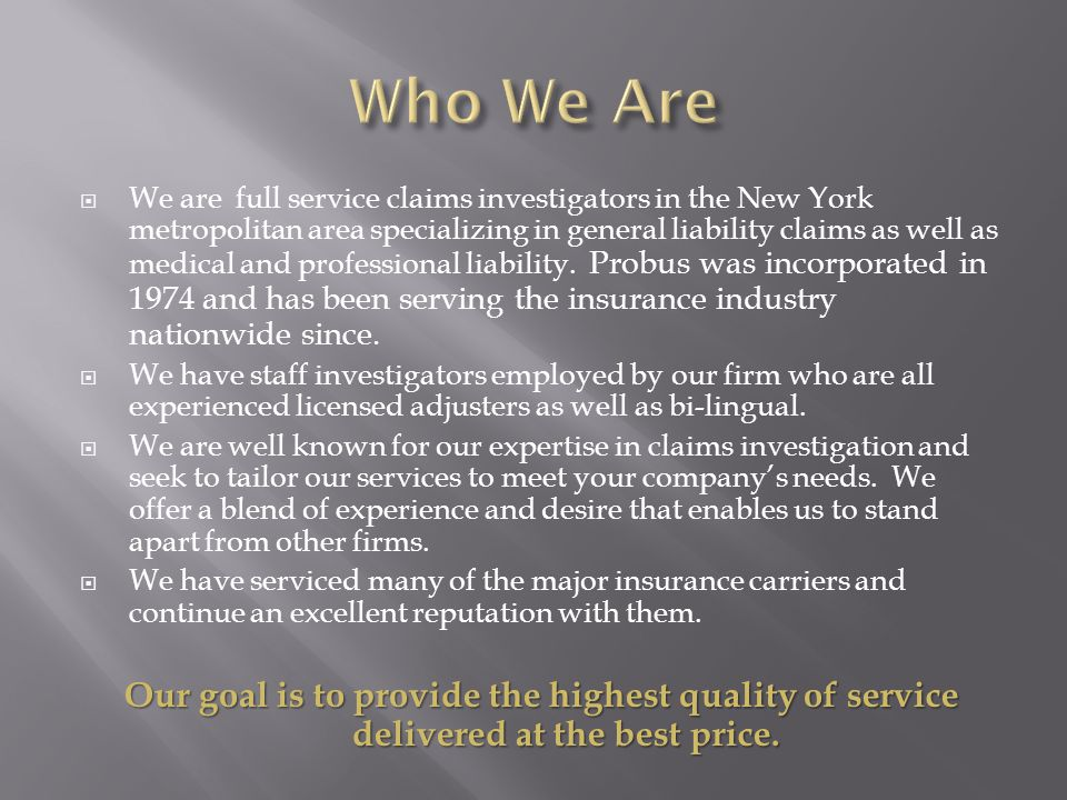 We are full service claims investigators in the New York metropolitan area specializing in general liability claims as well as medical and professional liability.