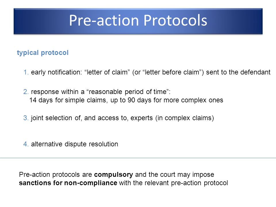 """typical protocol Pre-action Protocols 1. early notification: """"letter of claim"""" (or """"letter before claim"""") sent to the defendant 2. response within a """""""