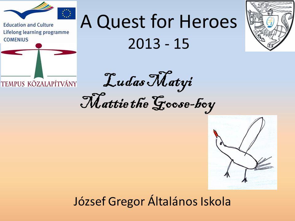 Ludas Matyi Mattie the Goose-boy A Quest for Heroes 2013 - 15 József Gregor Általános Iskola