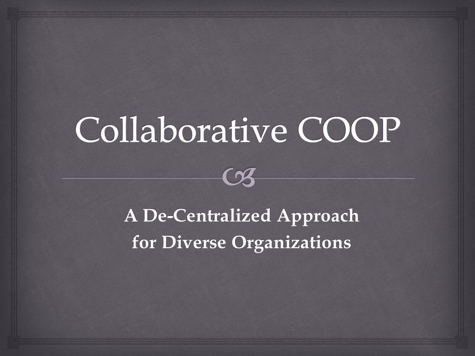 A De-Centralized Approach for Diverse Organizations