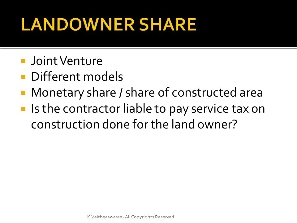  An agreement between the owner of a land and a builder for construction of apartments and sale of those apartments so as to share the profits may be a joint venture, if the agreement discloses an intent that both parties shall exercise joint control over the construction/development and be accountable to each other for their respective acts with reference to the project.