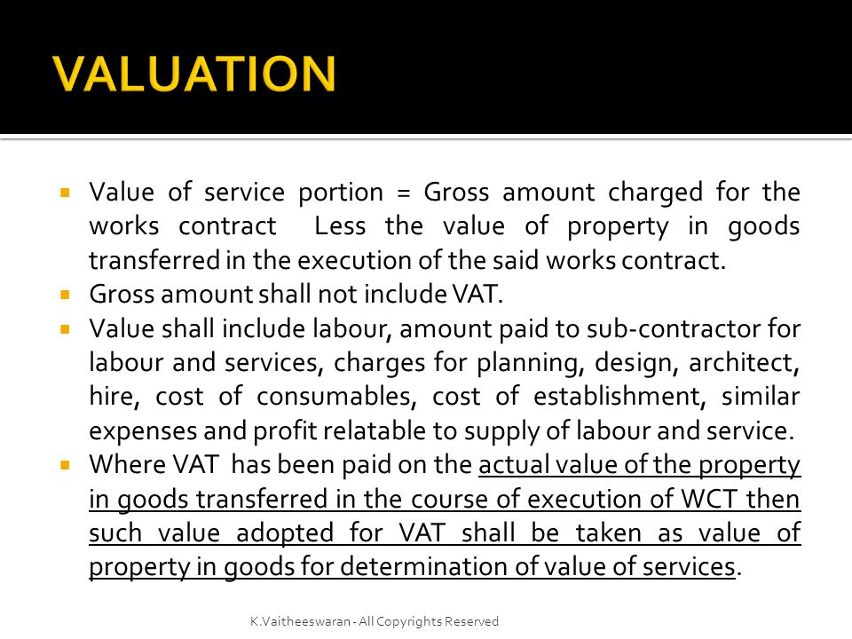 CATEGORYVALUE WCT for execution of original works40% of the total amount charged WCT for maintenance or repair or reconditioning or restoration or servicing of any goods or maintenance, repair, completion and finishing services such as glazing, plastering, floor and wall tile, installation of electrical fittings of an immovable property.