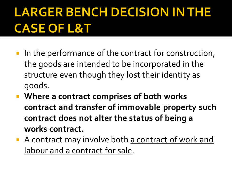  Even if the dominant intention is not to transfer the property in goods and rather it is rendering of service or the ultimate transaction is transfer of immovable property, it is open to the States to levy sales tax on the materials used in such contract if such contract otherwise has elements of works contracts.