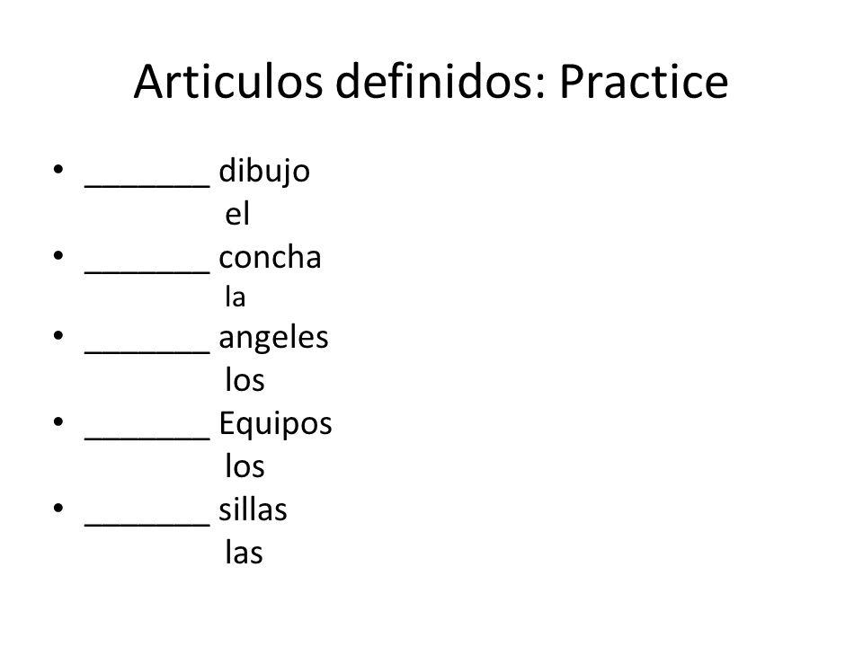 Articulos definidos: Practice _______ dibujo el _______ concha la _______ angeles los _______ Equipos los _______ sillas las