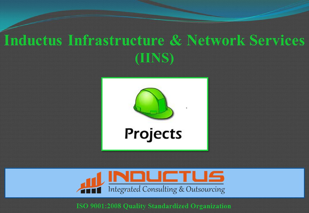 Inductus Infrastructure & Network Services (IINS) ISO 9001:2008 Quality Standardized Organization