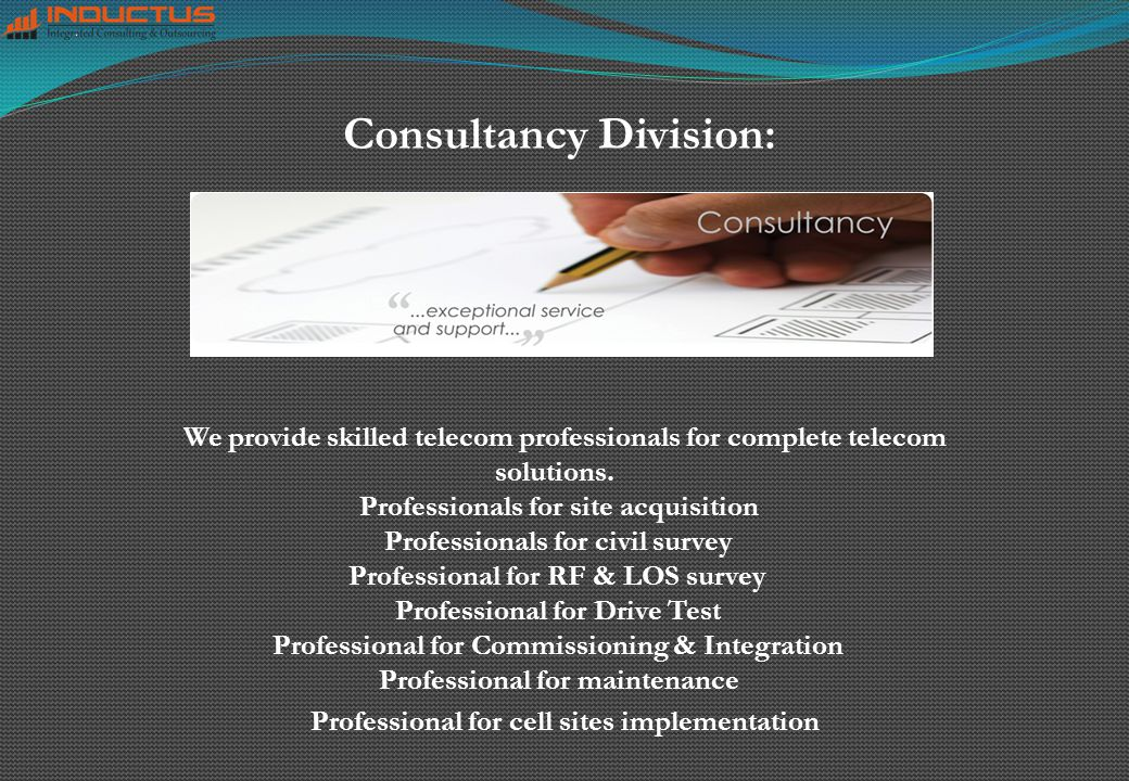 Consultancy Division: We provide skilled telecom professionals for complete telecom solutions.