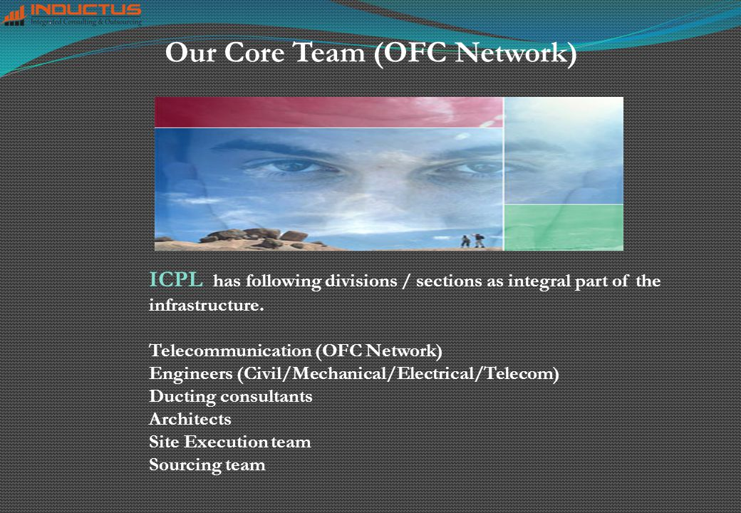 Our Core Team (OFC Network) ICPL has following divisions / sections as integral part of the infrastructure.