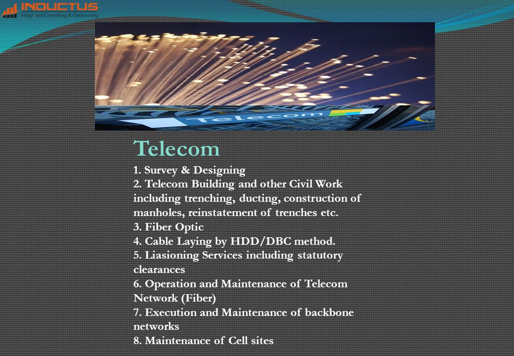 Telecom 1. Survey & Designing 2. Telecom Building and other Civil Work including trenching, ducting, construction of manholes, reinstatement of trench