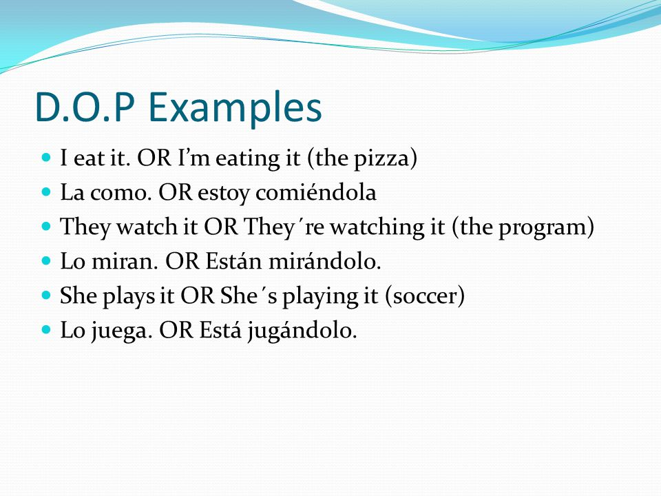 I.O.Ps (Indirect Object Pronouns) Work very similar to D.O.P´s but they are only PEOPLE, not objects!!.