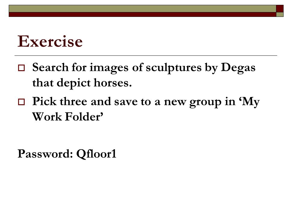 Exercise  Search for images of sculptures by Degas that depict horses.