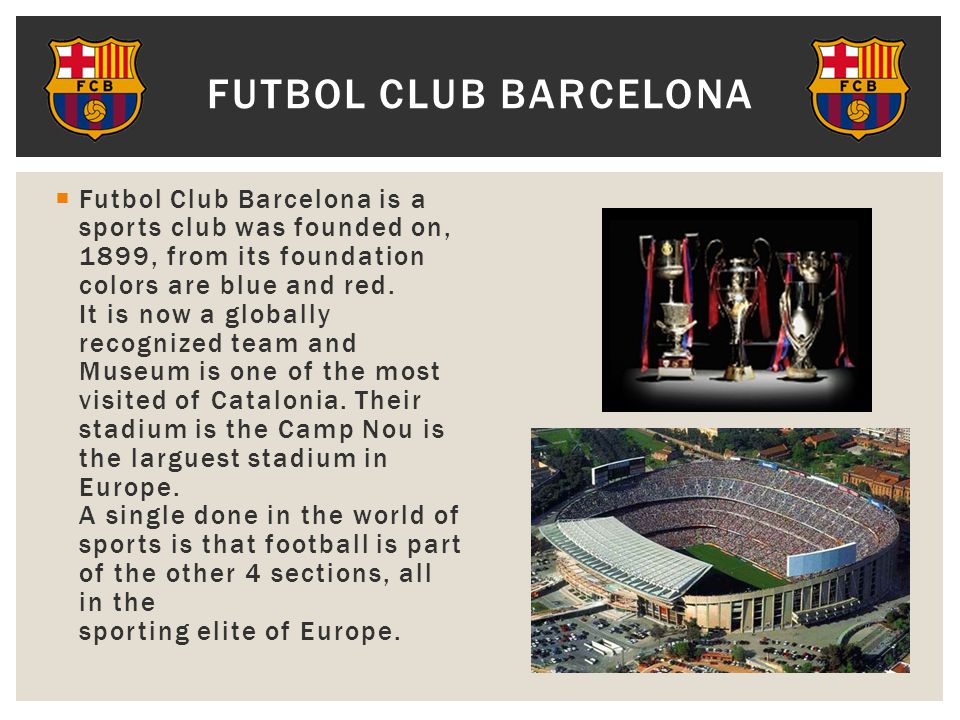  Futbol Club Barcelona is a sports club was founded on, 1899, from its foundation colors are blue and red.