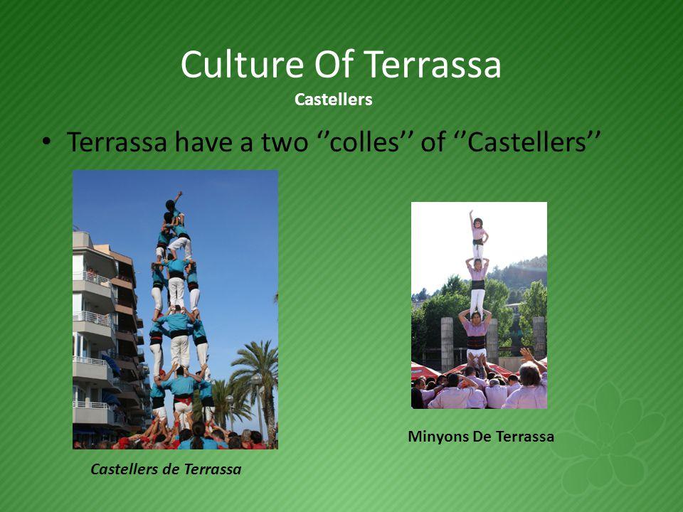 Culture Of Terrassa Terrassa have a two ''colles'' of ''Castellers'' Castellers de Terrassa Minyons De Terrassa Castellers