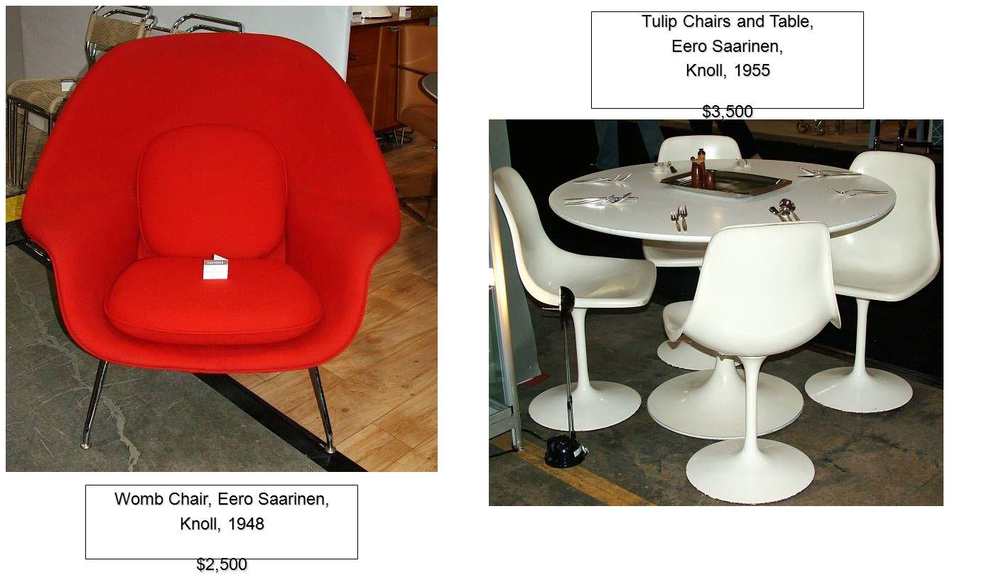 Womb Chair, Eero Saarinen, Knoll, 1948 $2,500 Tulip Chairs and Table, Eero Saarinen, Knoll, 1955 $3,500
