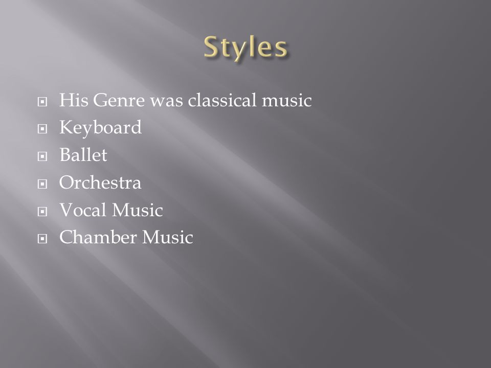  His Genre was classical music  Keyboard  Ballet  Orchestra  Vocal Music  Chamber Music