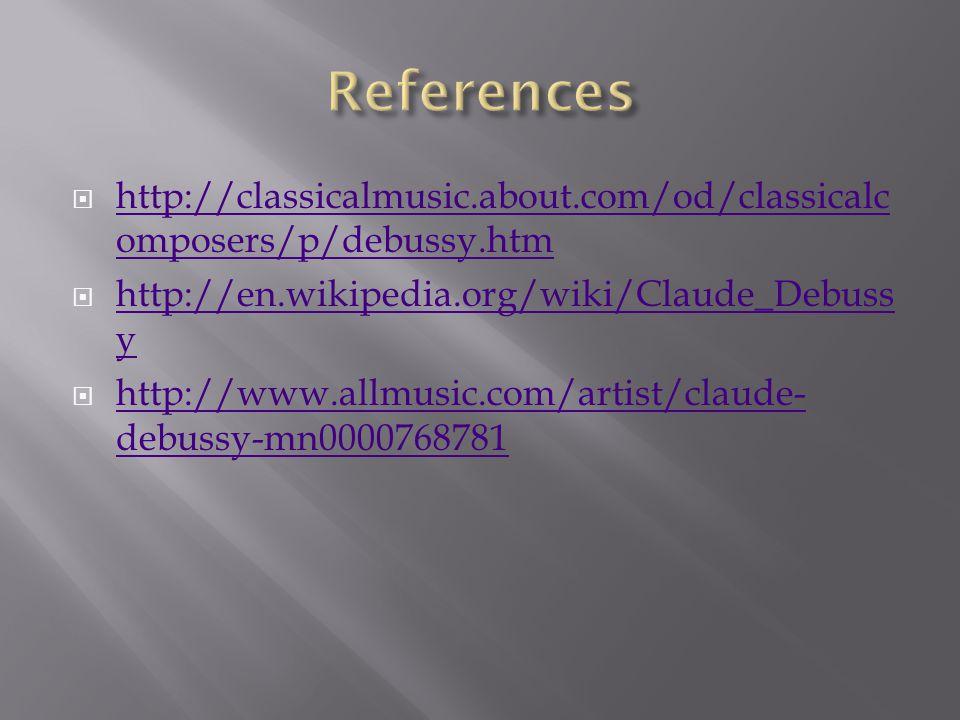  http://classicalmusic.about.com/od/classicalc omposers/p/debussy.htm http://classicalmusic.about.com/od/classicalc omposers/p/debussy.htm  http://en.wikipedia.org/wiki/Claude_Debuss y http://en.wikipedia.org/wiki/Claude_Debuss y  http://www.allmusic.com/artist/claude- debussy-mn0000768781 http://www.allmusic.com/artist/claude- debussy-mn0000768781
