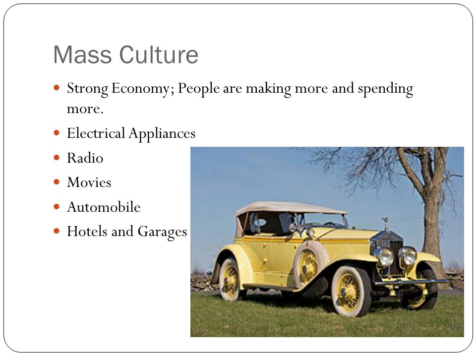 Mass Culture Strong Economy; People are making more and spending more.