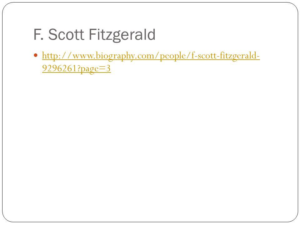 F. Scott Fitzgerald http://www.biography.com/people/f-scott-fitzgerald- 9296261?page=3 http://www.biography.com/people/f-scott-fitzgerald- 9296261?pag