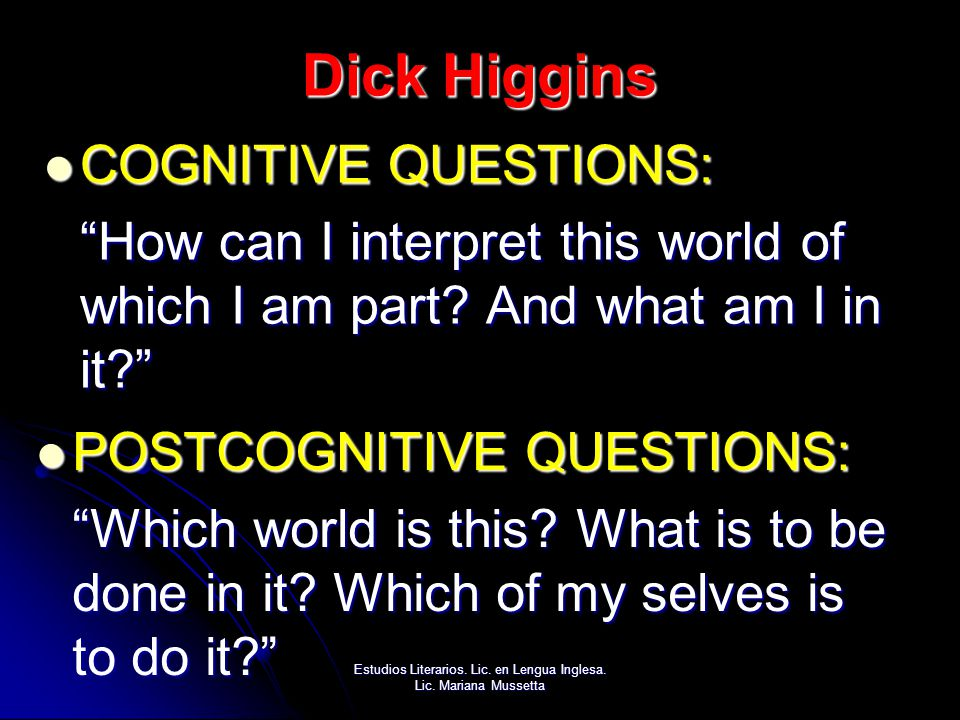 Dick Higgins COGNITIVE QUESTIONS: COGNITIVE QUESTIONS: How can I interpret this world of which I am part.