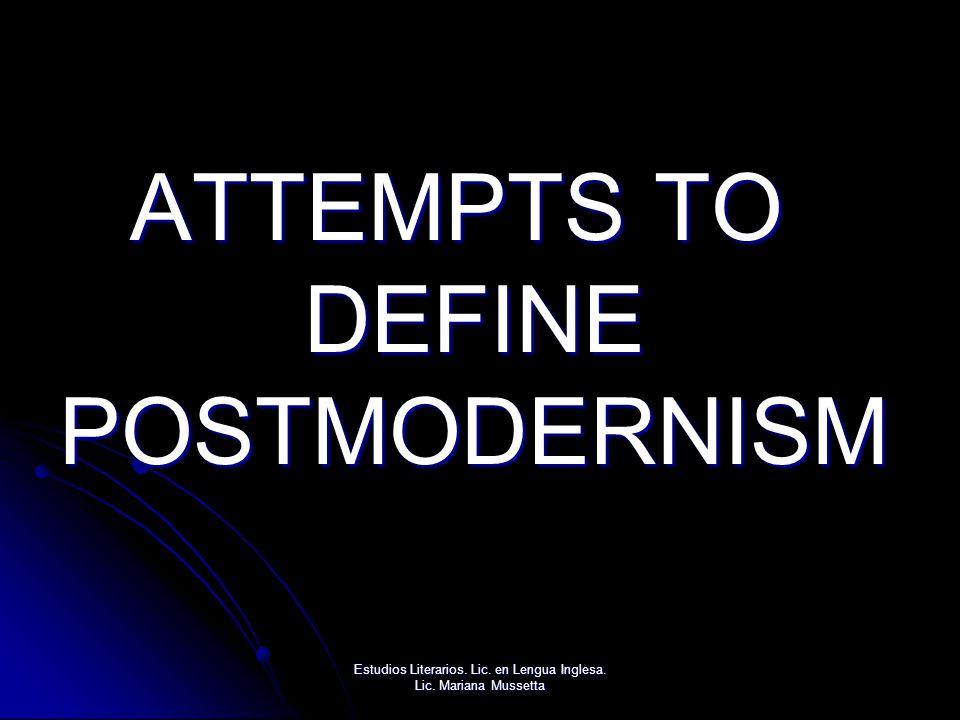ATTEMPTS TO DEFINE POSTMODERNISM Estudios Literarios. Lic. en Lengua Inglesa. Lic. Mariana Mussetta