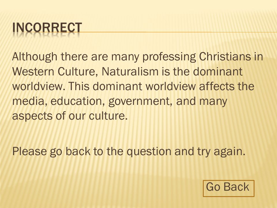 What is the dominant worldview in Western culture today? a. Naturalism b. Christian Theism