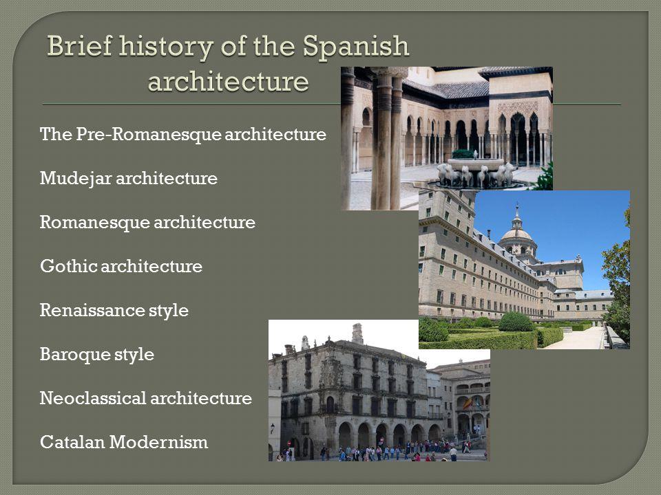 The Pre-Romanesque architecture Mudejar architecture Romanesque architecture Gothic architecture Renaissance style Baroque style Neoclassical architec