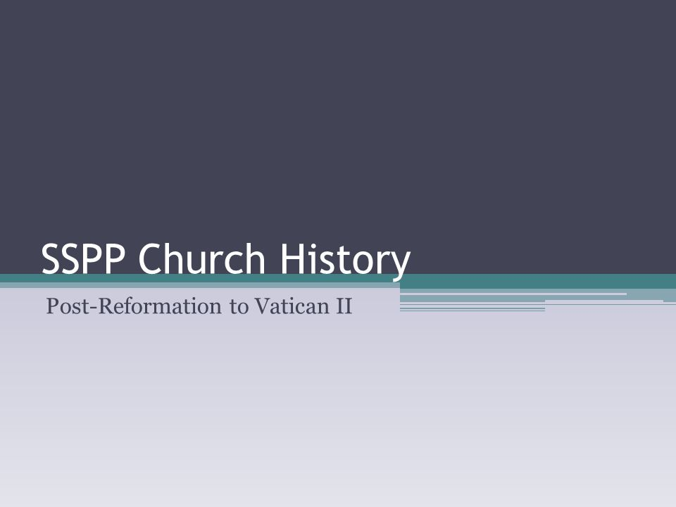 SSPP Church History Post-Reformation to Vatican II